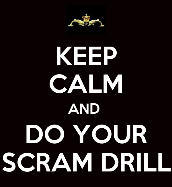 KEEP CALM AND  DO YOUR SCRAM DRILL