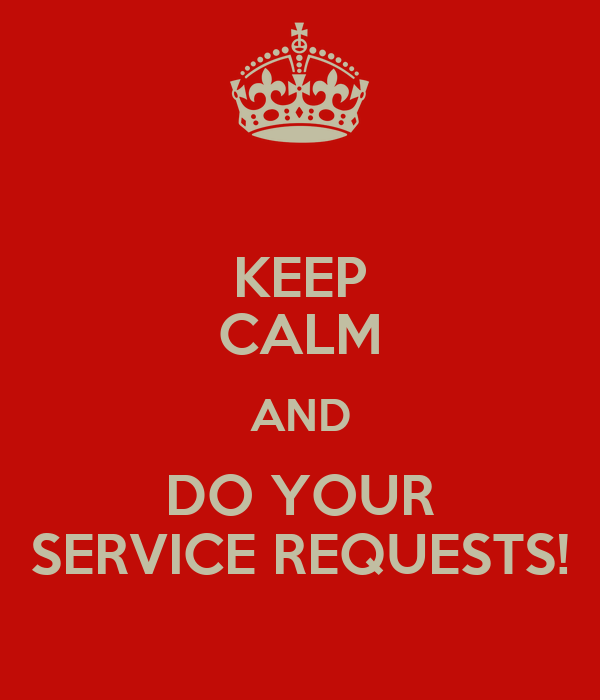KEEP CALM AND DO YOUR SERVICE REQUESTS!