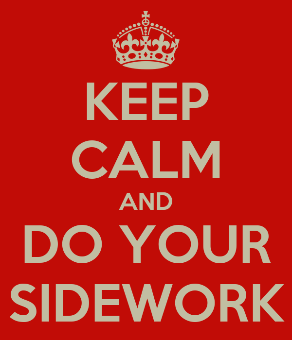 KEEP CALM AND DO YOUR SIDEWORK