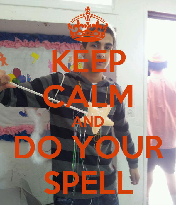 KEEP CALM AND DO YOUR SPELL