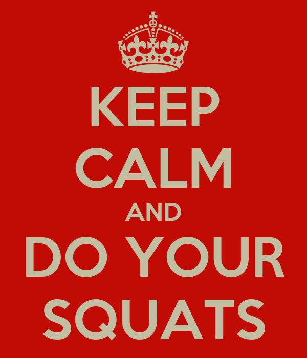 KEEP CALM AND DO YOUR SQUATS