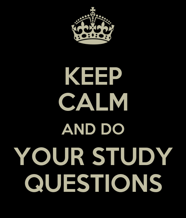KEEP CALM AND DO YOUR STUDY QUESTIONS