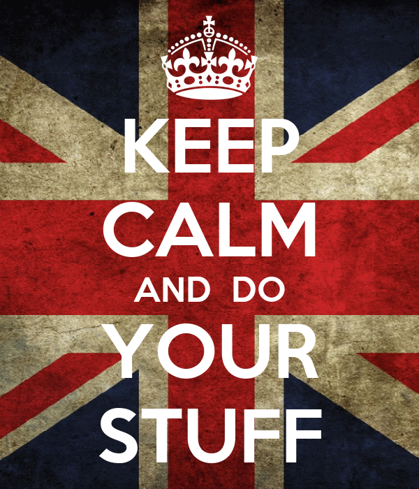 KEEP CALM AND  DO YOUR STUFF