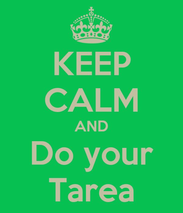 KEEP CALM AND Do your Tarea