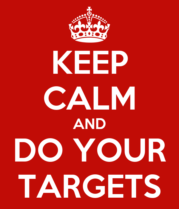 KEEP CALM AND DO YOUR TARGETS