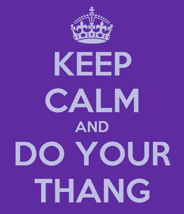 KEEP CALM AND DO YOUR THANG