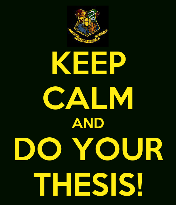 KEEP CALM AND DO YOUR THESIS!