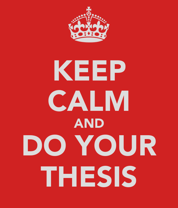 KEEP CALM AND DO YOUR THESIS