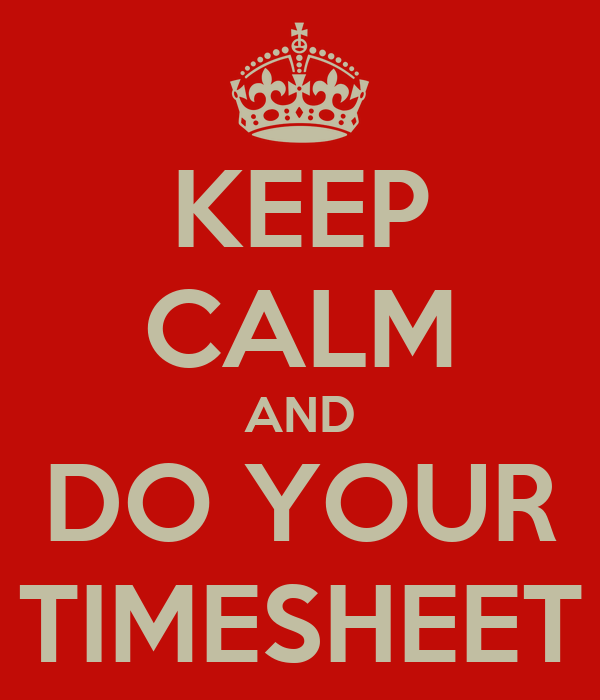 KEEP CALM AND DO YOUR TIMESHEET