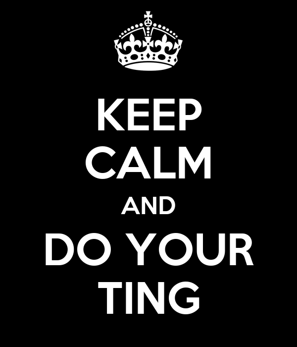 KEEP CALM AND DO YOUR TING