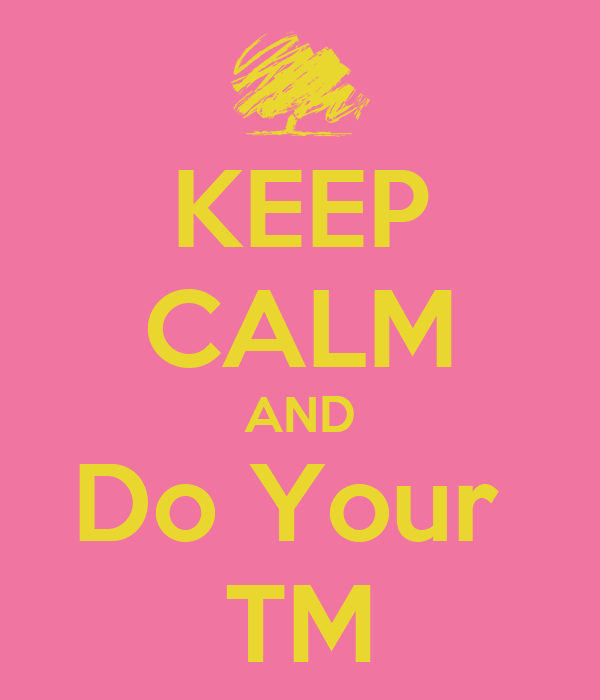 KEEP CALM AND Do Your  TM