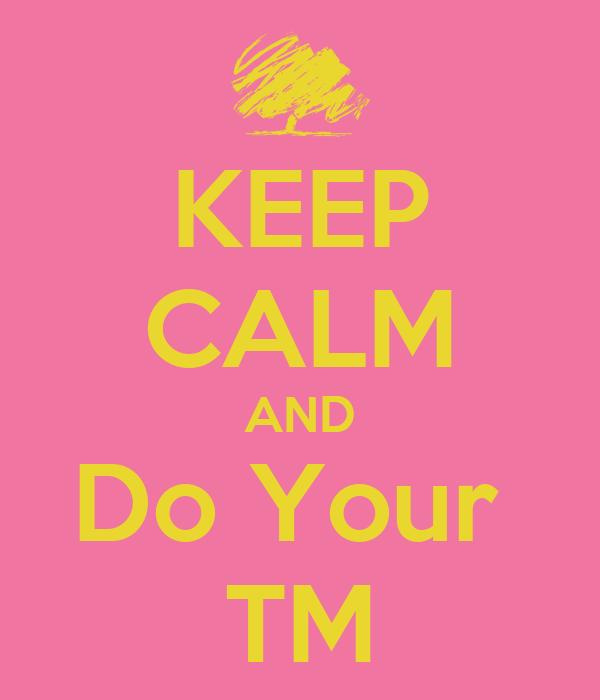 KEEP CALM AND Do Your  TM