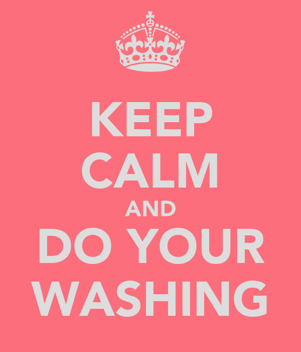 KEEP CALM AND DO YOUR WASHING