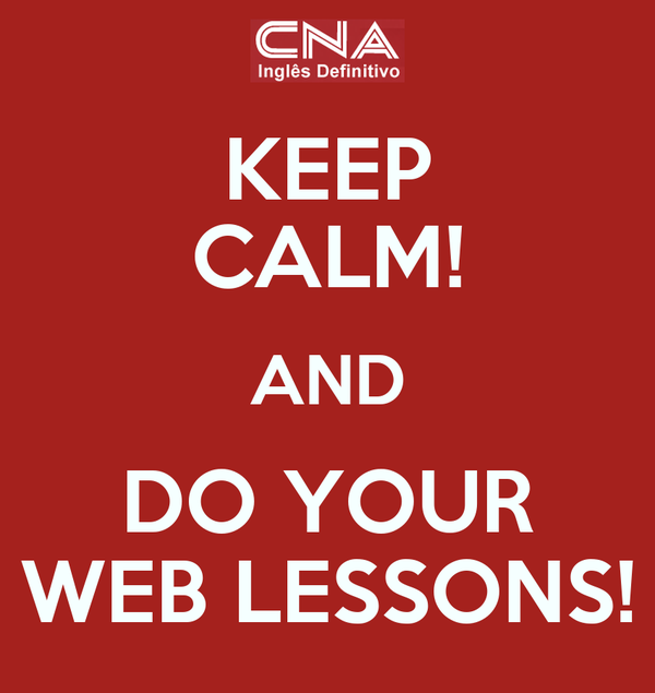 KEEP CALM! AND DO YOUR WEB LESSONS!