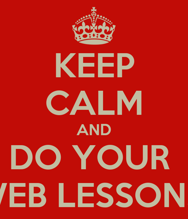 KEEP CALM AND DO YOUR  WEB LESSONS!