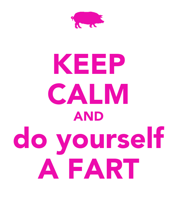 KEEP CALM AND do yourself A FART