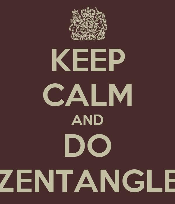 KEEP CALM AND DO ZENTANGLE