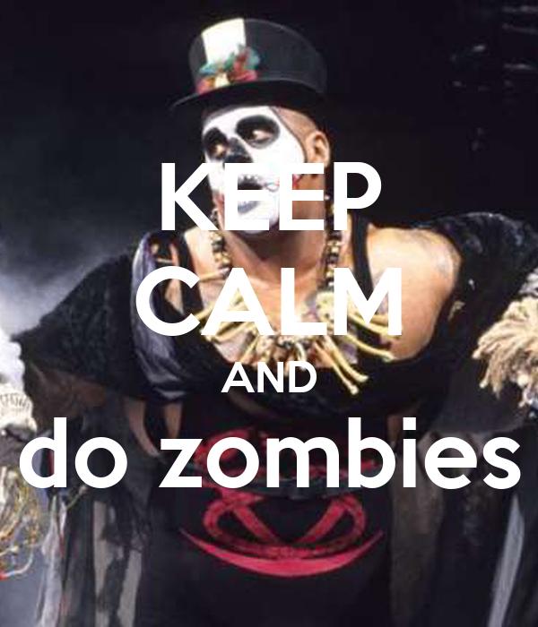 KEEP CALM AND do zombies