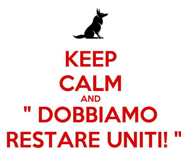 "KEEP CALM AND "" DOBBIAMO  RESTARE UNITI! """