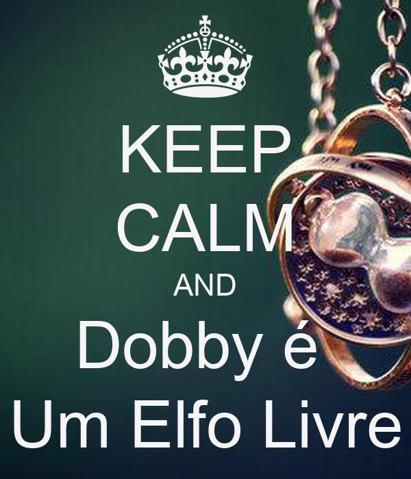 KEEP CALM AND Dobby é  Um Elfo Livre