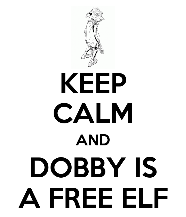KEEP CALM AND DOBBY IS A FREE ELF