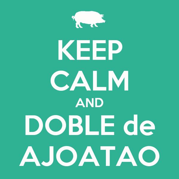 KEEP CALM AND DOBLE de AJOATAO