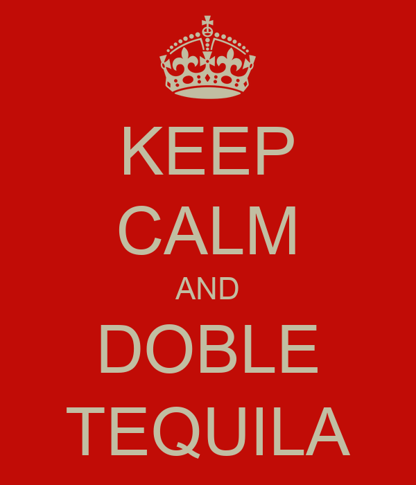 KEEP CALM AND DOBLE TEQUILA