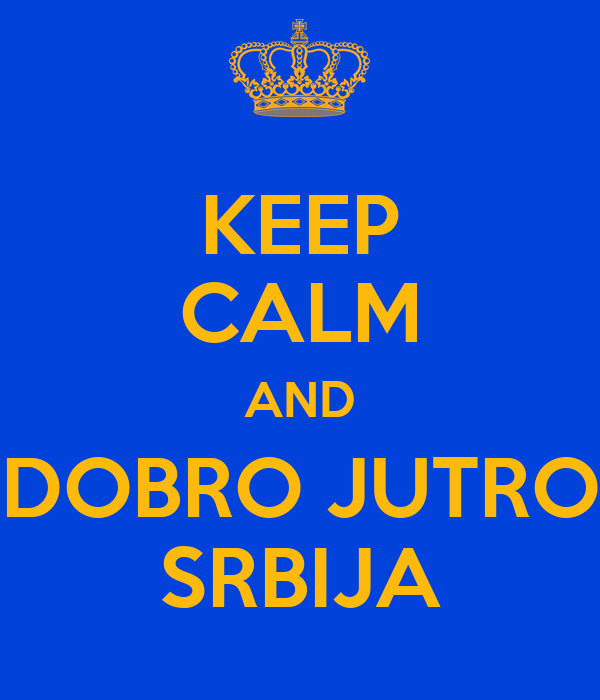 KEEP CALM AND DOBRO JUTRO SRBIJA