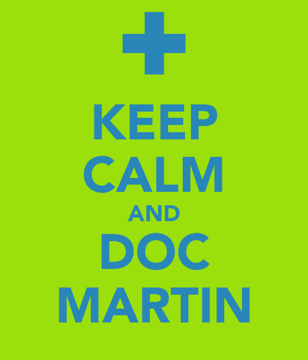 KEEP CALM AND DOC MARTIN