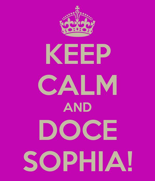 KEEP CALM AND DOCE SOPHIA!