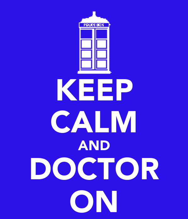 KEEP CALM AND DOCTOR ON