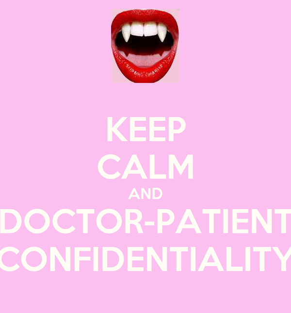 KEEP CALM AND DOCTOR-PATIENT CONFIDENTIALITY