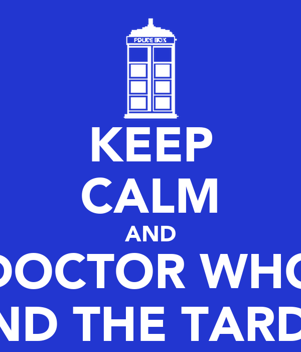 KEEP CALM AND DOCTOR WHO AND THE TARDIS