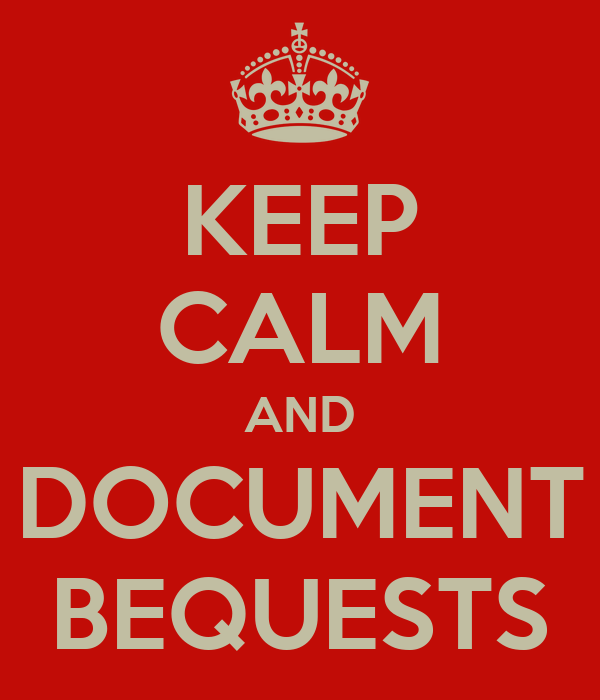 KEEP CALM AND DOCUMENT BEQUESTS