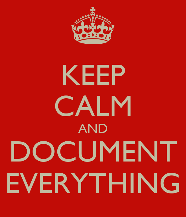 KEEP CALM AND DOCUMENT EVERYTHING