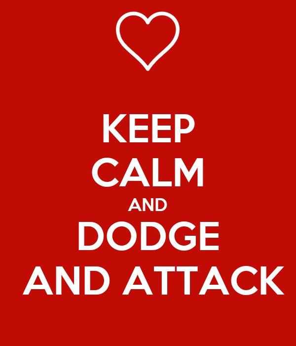 KEEP CALM AND DODGE  AND ATTACK
