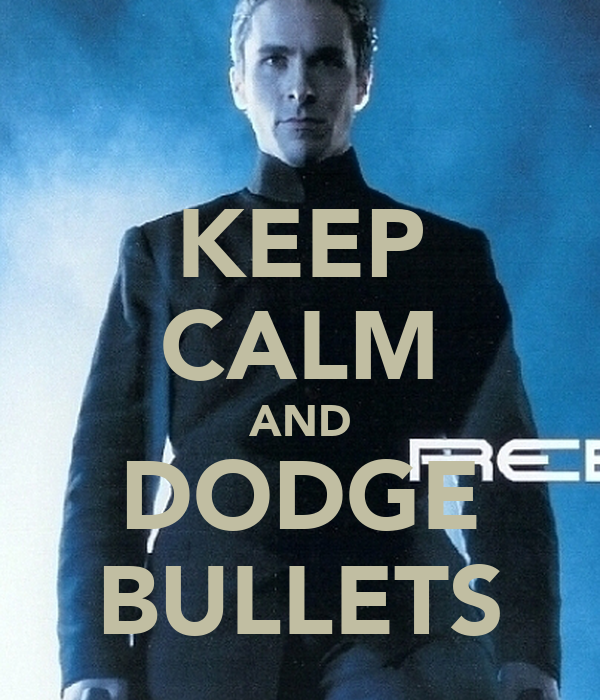 KEEP CALM AND DODGE BULLETS