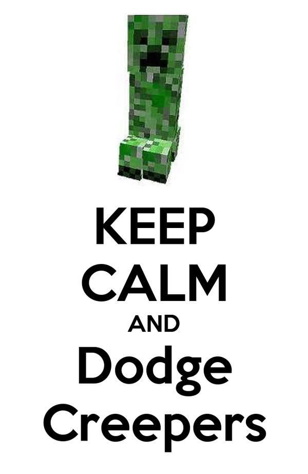 KEEP CALM AND Dodge Creepers