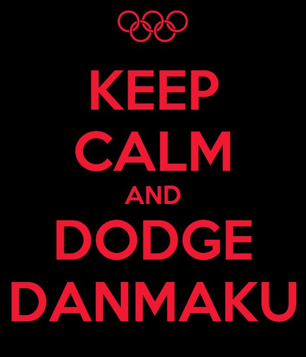 KEEP CALM AND DODGE DANMAKU