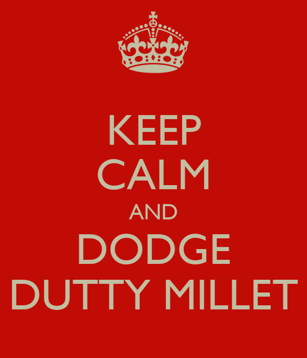KEEP CALM AND DODGE DUTTY MILLET