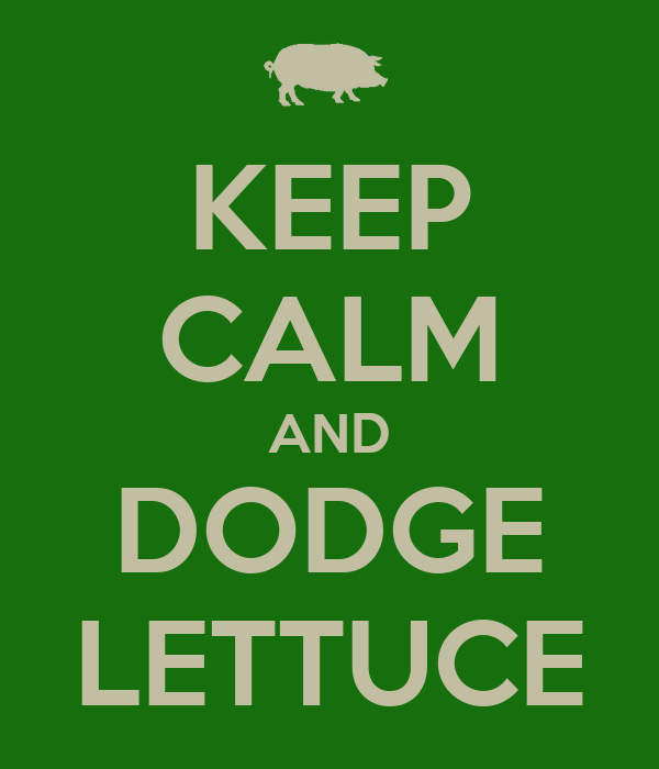 KEEP CALM AND DODGE LETTUCE