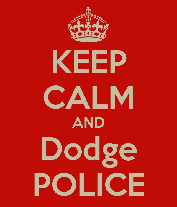 KEEP CALM AND Dodge POLICE