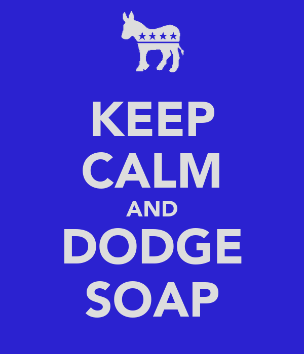 KEEP CALM AND DODGE SOAP