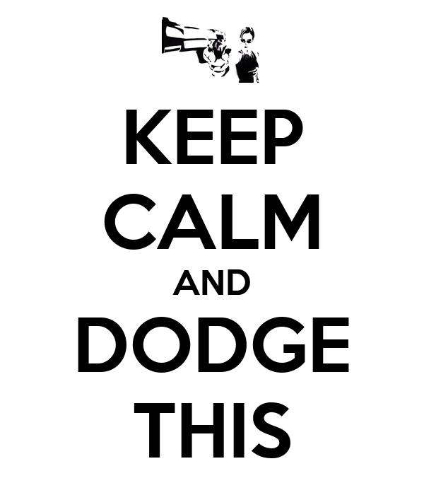 KEEP CALM AND DODGE THIS