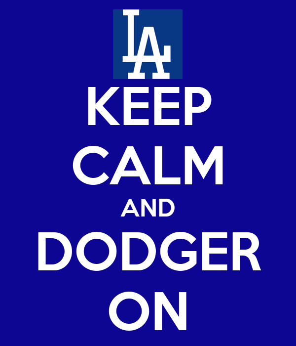 KEEP CALM AND DODGER ON