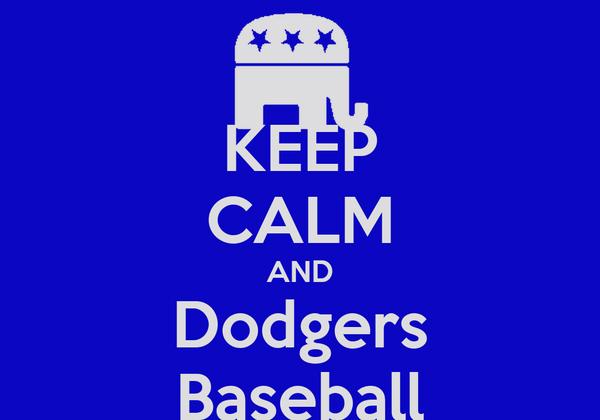 KEEP CALM AND Dodgers Baseball