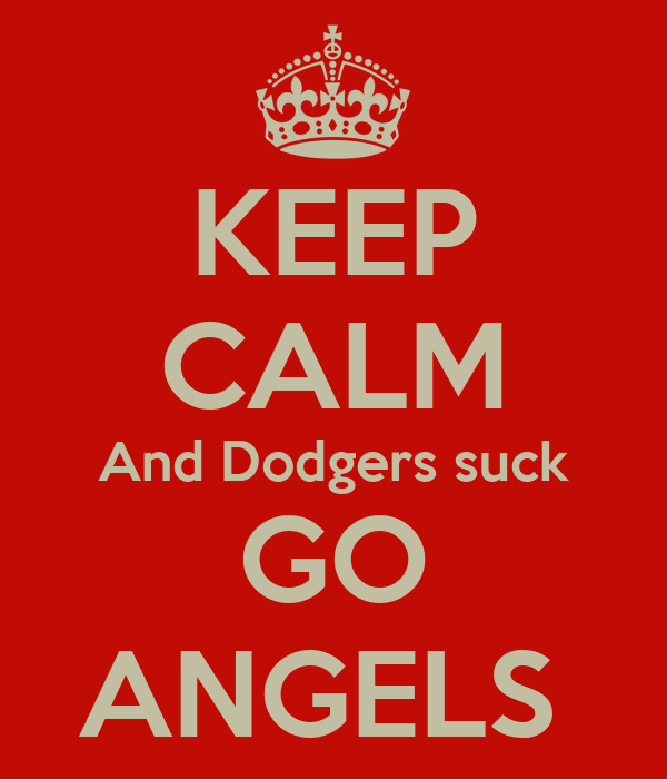 KEEP CALM And Dodgers suck GO ANGELS