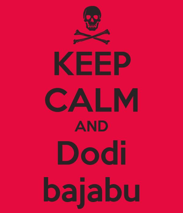 KEEP CALM AND Dodi bajabu