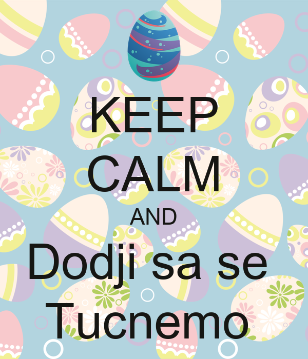 KEEP CALM AND Dodji sa se  Tucnemo