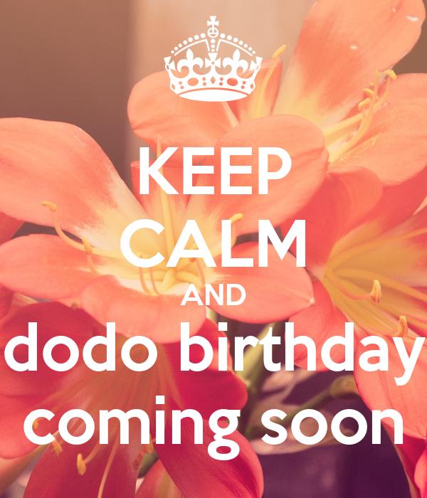 KEEP CALM AND dodo birthday coming soon